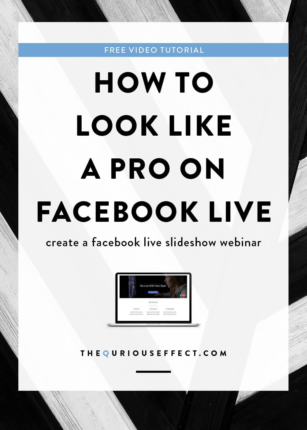 How to Look Like a Pro on Facebook Live, with a free video tutorial. By The Qurious Effect, a brand and squarespace web designer.