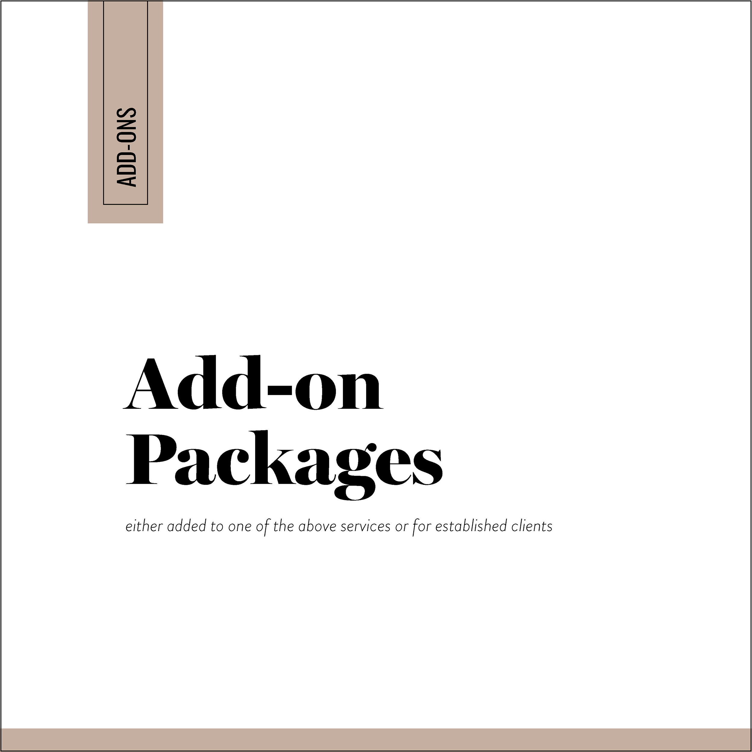 Add-On Packages - LOOKING FOR ADDITIONAL MARKETING COLLATERAL DESIGN?Here are a few options I provide as add-ons. Please Note: These are only available when choosing one of the above listed packages or for established clients. I do not offer these as standalone services.• digital/social marketing collateral• direct mail campaigns• event signage• event collateral• newspaper/magazine ads