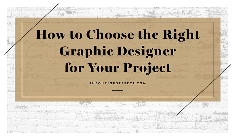 HOW TO CHOOSE THE RIGHT GRAPHIC DESIGNER FOR YOUR PROJECT   You need a graphic designer for your next project. How do you even start to find a graphic designer you can trust? Here are five tips to help you find the right designer.    READ MORE →