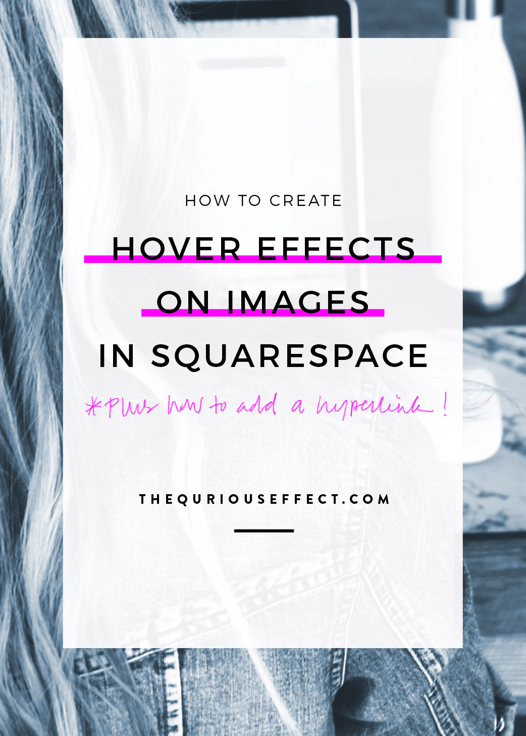Learn how to create hover effects on images using HTML and the code block on your Squarespace website. Hover effects on images create engaging images that change when you hover over them. Click to learn exactly how to set up an image that changes to text when you hover over it. Via The Qurious Effect | Squarespace Web Designer