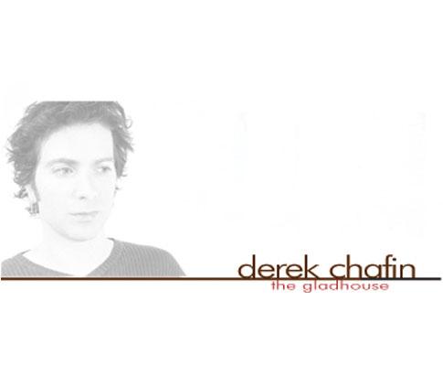 THE GLADHOUSE (2006) - DEREK CHAFIN