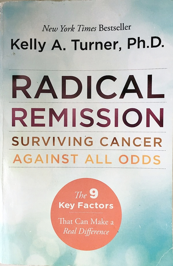 Radical Remission  - by Dr. Kelly TurnerOkay, no big surprise if you follow me. I believe in the 9 factors in the book so much I started teaching a Radical Remission workshop. But seriously, it should be required reading for every cancer patient. Dr. Turner researched thousands of medically verified remissions and found 9 factors that everyone had in common. If we want to learn how to heal, we should study people who did it, right? Remission cases like mine make me seem like a unicorn, but I'm not. There are thousands of us cancer unicorns. And there's one fundamental thing we did differently - we took steps to thrive in our battle. Radical Remission will give you 9 actions you can take to do something.