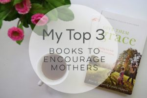 My Top 3: Books To Encourage Mothers