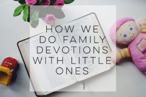 How We Do Family Devotions With Little Ones