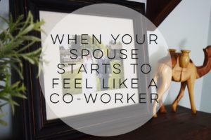 When Your Spouse Starts to Feel Like a Co-Worker