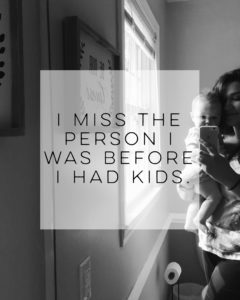 I miss the person I was before I had kids.