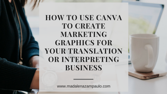 How to Use Canva to Create Marketing Graphics for Your Translation or Interpreting Business.png | Madalena Sánchez Zampaulo | www.madalenazampaulo.com