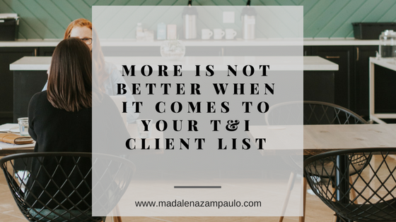 More is Not Better When It Comes to Your T&I Client List | www.madalenazampaulo.com | Translation and Interpreting