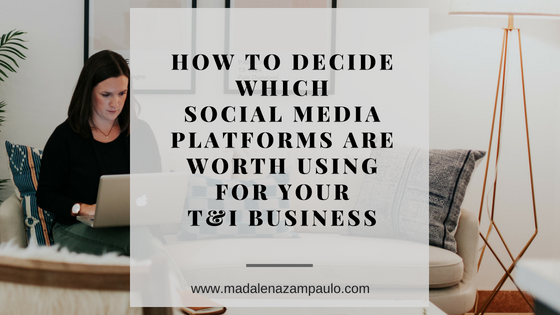 How to Decide Which Social Media Platforms are Worth Using for Your T&I Business.png