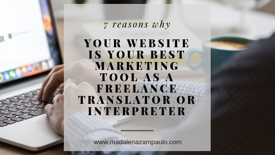 Seven Reasons Why Your Website is Your BEST Marketing Tool as a Freelance Translator or Interpreter.png