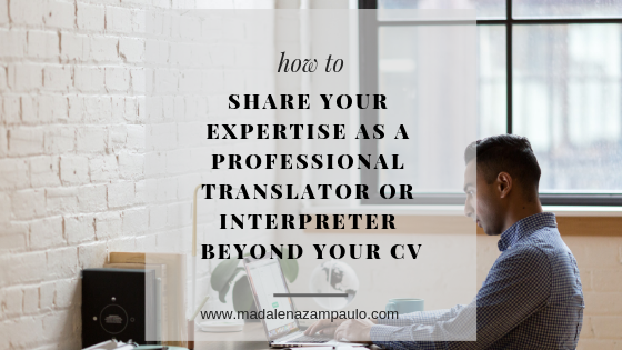 How to Share Your Expertise As a  Professional Translator or Interpreter Beyond Your CV.png