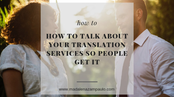 How to Talk About Your Translation Services So People Get It.png