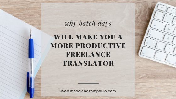 Why Batch Days Will Make You a More Productive Freelance Translator.png
