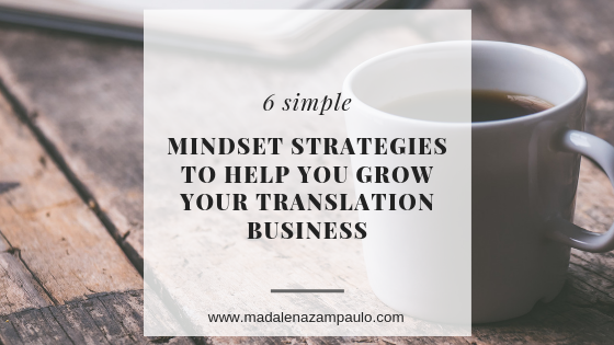 6 Simple Mindset Strategies to Help You Grow Your Translation Business.png