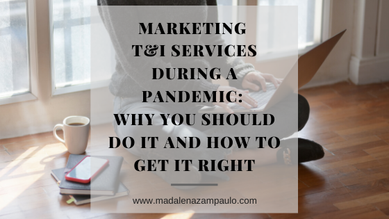 Marketing T&I Services during a Pandemic-Why You Should Do It and How to Get It Right .png