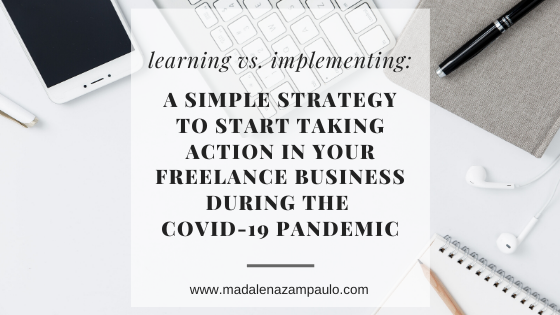 Learning vs. Implementing_A Simple Strategy to Start Taking Action in Your Freelance Business during the COVID-19 Pandemic.png