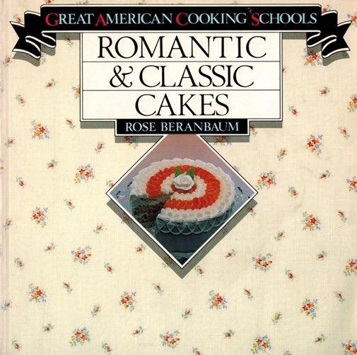 Rose Levy Beranbaum's first book Romantic & Classic Cakes.jpg