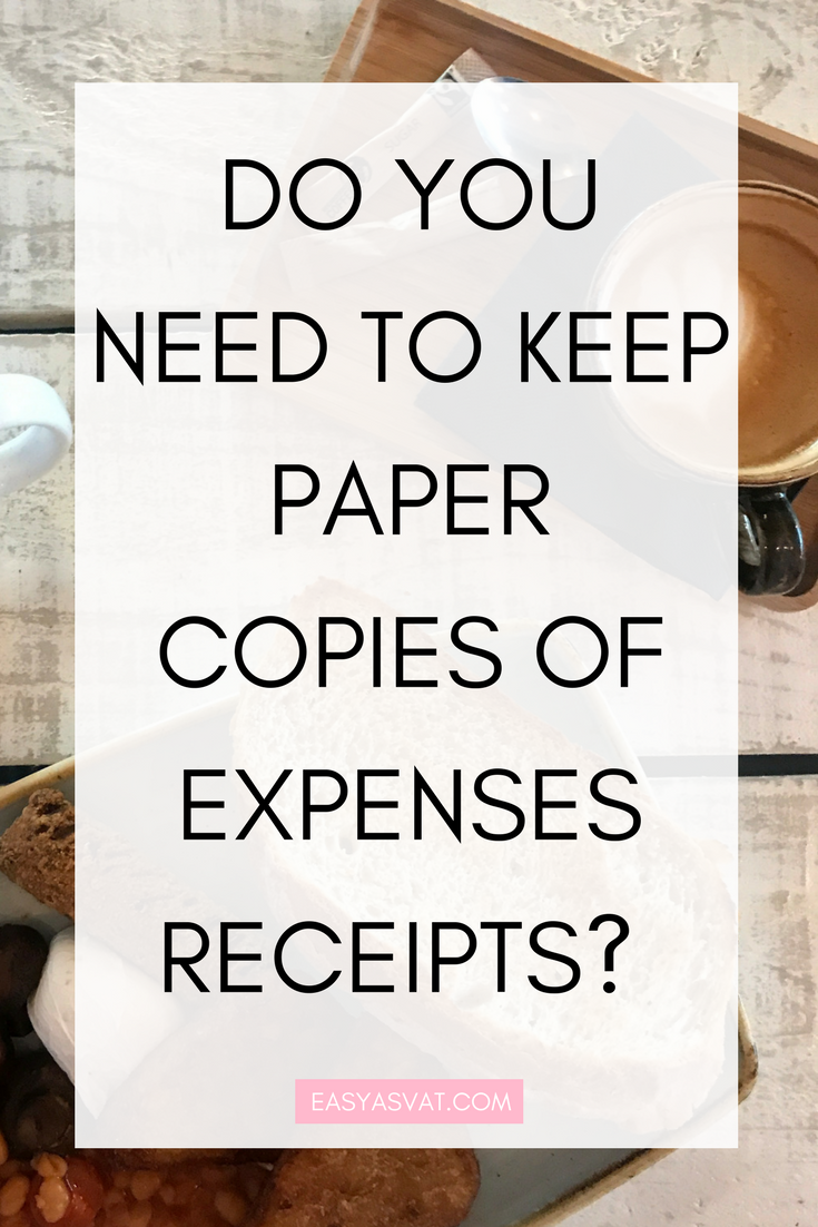 Do you need to keep paper copies of your expenses receipts? | Easy As VAT | tax, accountancy & bookkeeping advice and services for small businesses, freelancers & bloggers