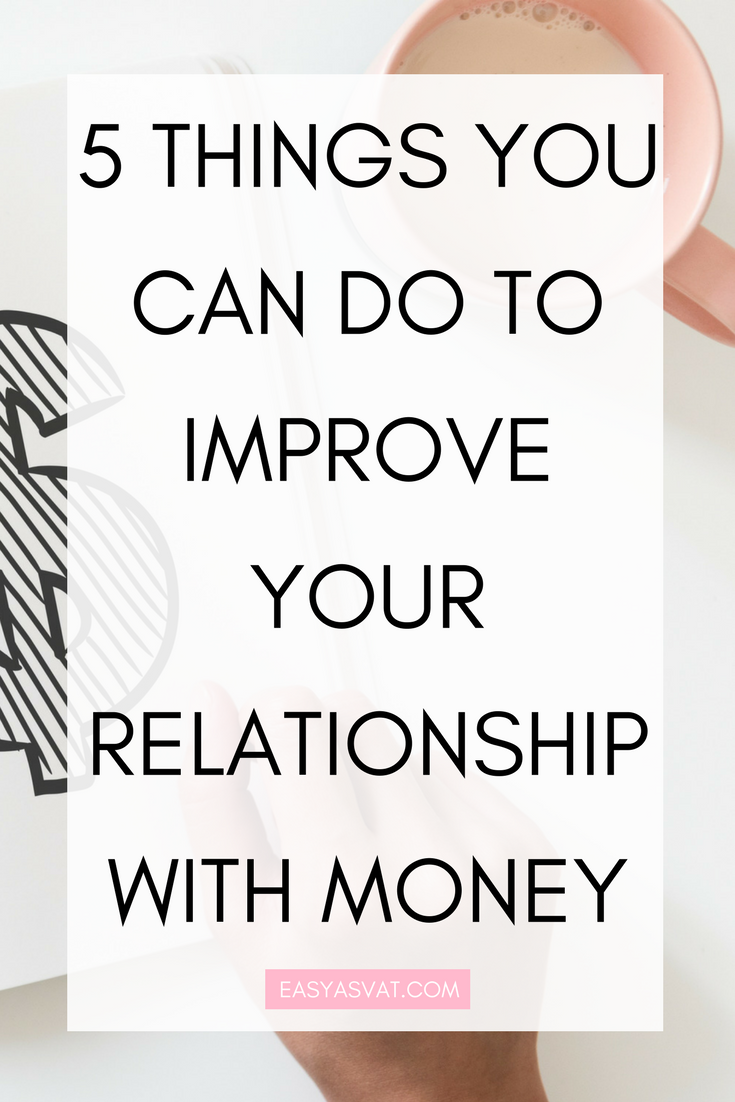 5 THINGS YOU CAN DO TO IMPROVE YOUR RELATIONSHIP WITH MONEY | Easy As VAT | UK financial coach for female business owners