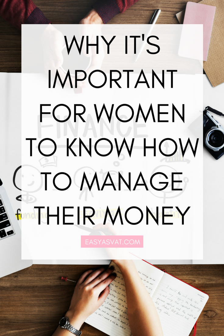 WHY IT'S IMPORTANT FOR WOMEN TO MANAGE THEIR MONEY Why it's important for women to know how to manage their money