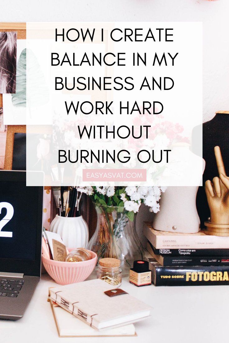 HOW I CREATE BALANCE IN MY BUSINESS AND WORK HARD WITHOUT BURNING OUT _ business tips, entrepreneur, work from home, avoid burnout, work life balance, financial advice.png