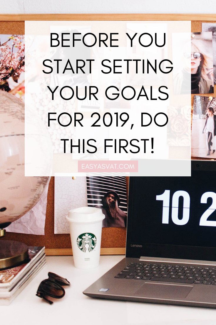 BEFORE YOU START SETTING YOUR GOALS FOR 2019, DO THIS FIRST!.png