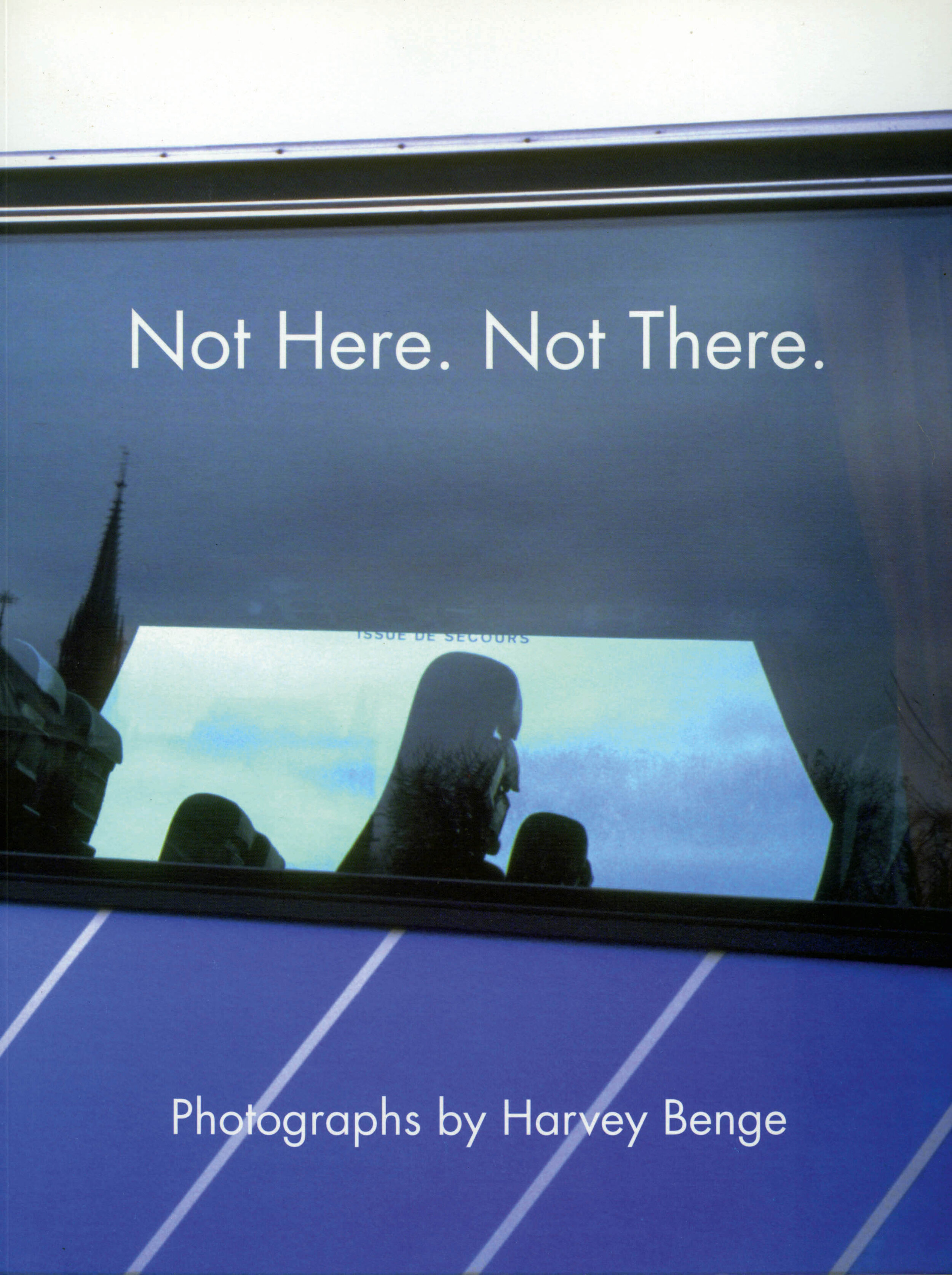 PhotoForum 62/63: Harvey Benge, Not Here. Not There. Published b