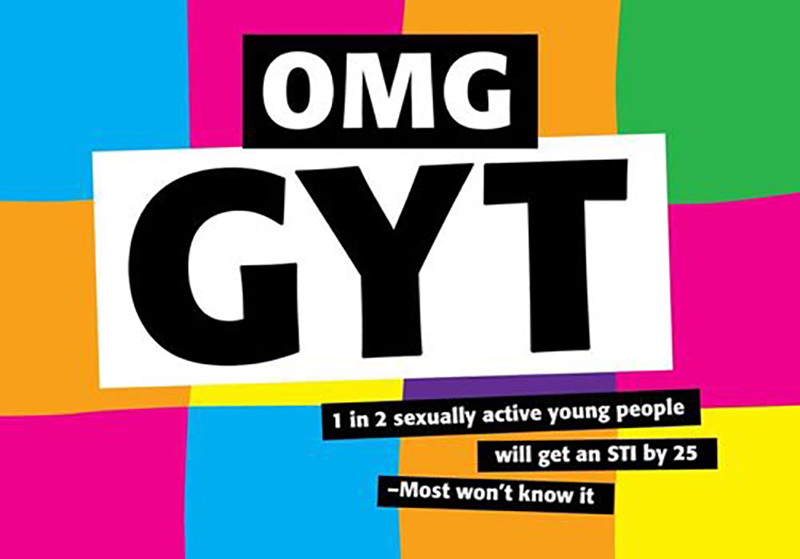 Get yourself tested - 1 in 2 sexually active young people will get an STI by 25, most won't know it.