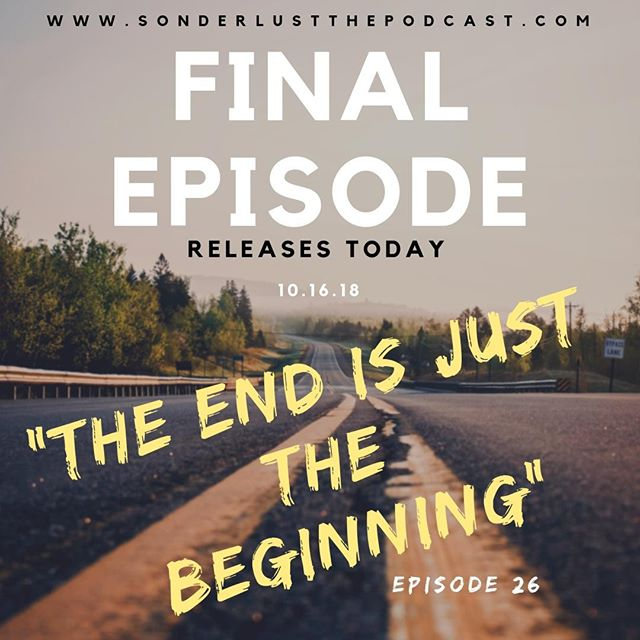 FINAL EPISODE: Episode 26 of Sonderlust the Podcast releases TODAY. We have mixed emotions as this podcast comes to an end, but we are beyond thankful for all of you who have listened in, reached out and walked with Sarah through this time of discovering her true bliss. This journey of Sonderlust might be over, but we wait in expectation as a new journey arises. Our hope is that as you listened to each episode, you were able to shake off your own sonderlust and get back to the core of who you are. So from Sarah and the rest of the team at Sonderlust the Podcast, thank you for your support and continue to chase after your bliss.