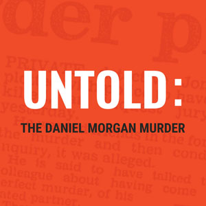 Untold The Daniel Morgan Murder Podcast