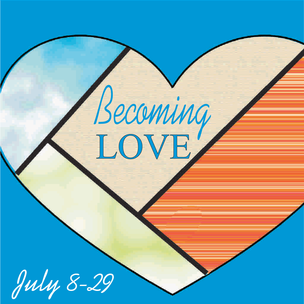 Becoming Love - On July 8 we begin a great new series: Becoming Love. For love is truly who are called to become.Have you ever imagined a life without love? What about a family without love? Or what about a church without love?Love is certainly the central piece in all our relationships. How could we exist without it?