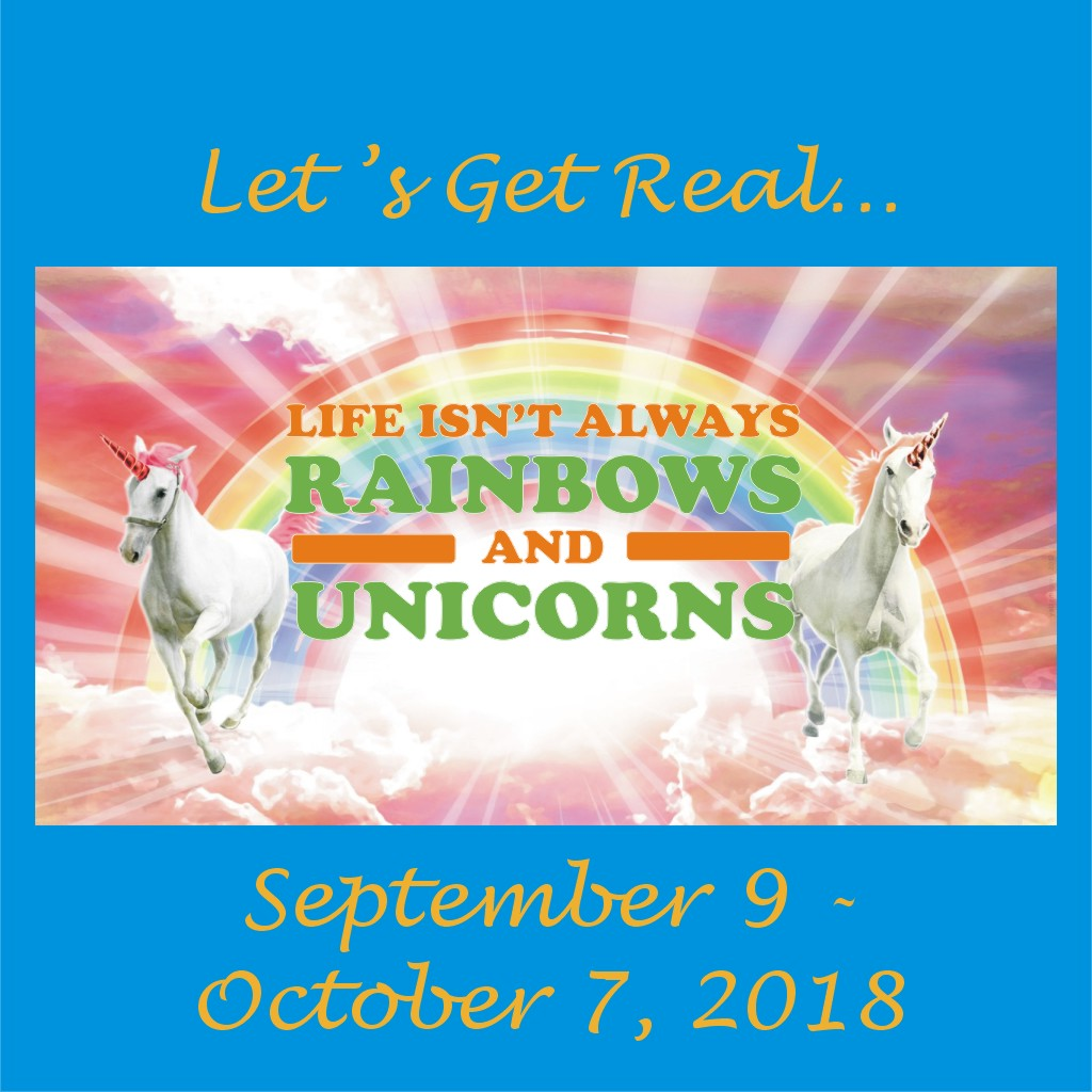 Let's Get Real - Life Isn't Always Rainbows and Unicorns