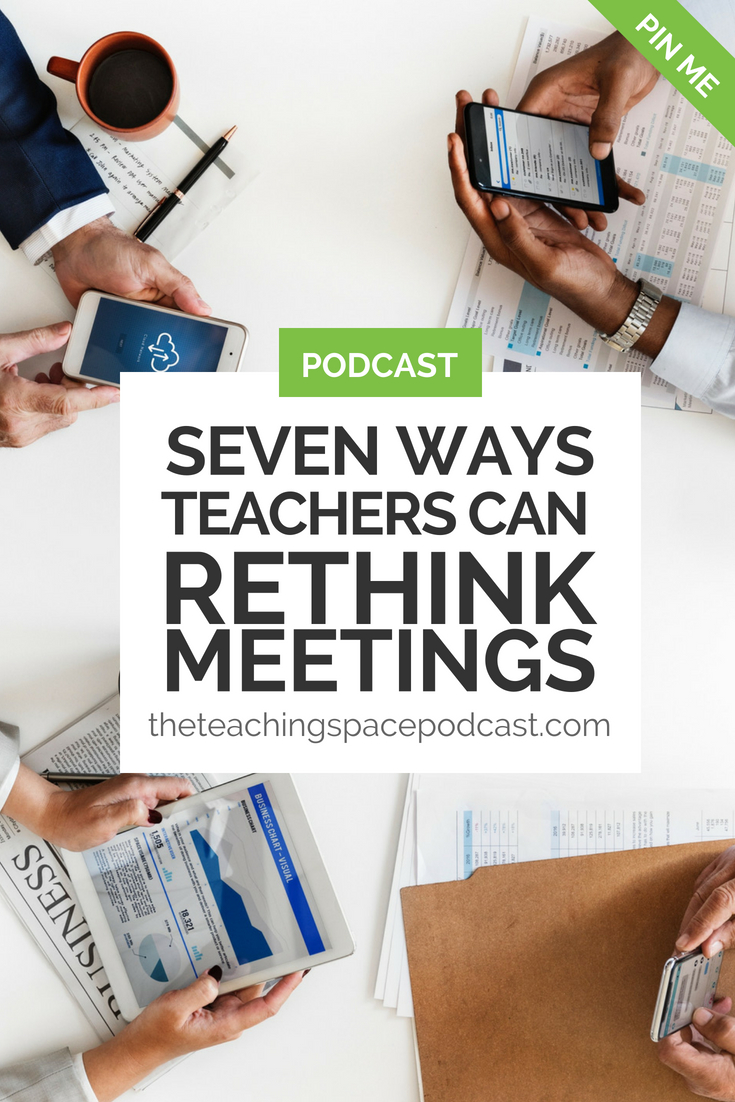 Seven Ways Teachers Can Rethink Meetings