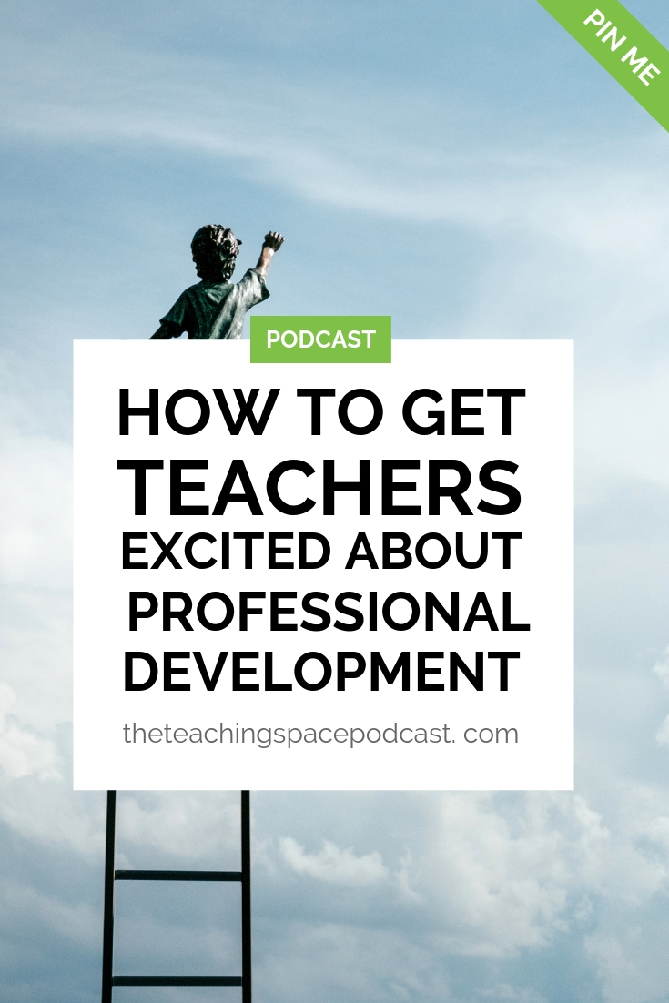 How to Get Teachers Excited about Professional Development