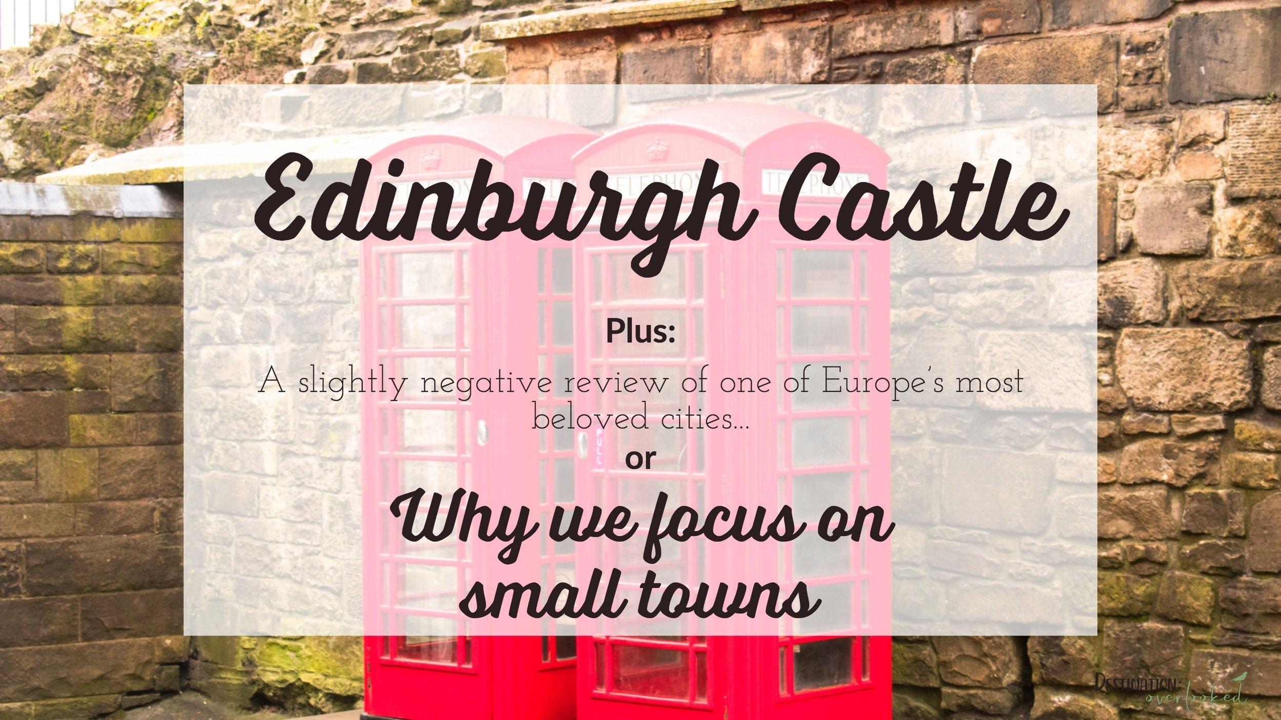 Edinburgh Castle - Plus - Why we focus on small towns
