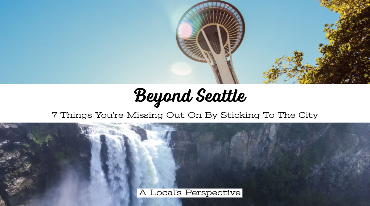 Beyond Seattle: 7 Things You're Missing Out On By Sticking To The City