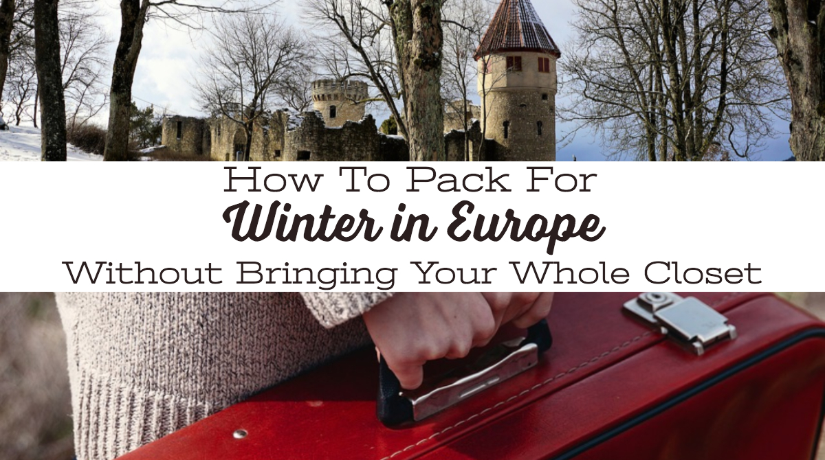 How To Pack For Winter In Europe Without Bringing Your Whole Closet | Europe Packing Tips