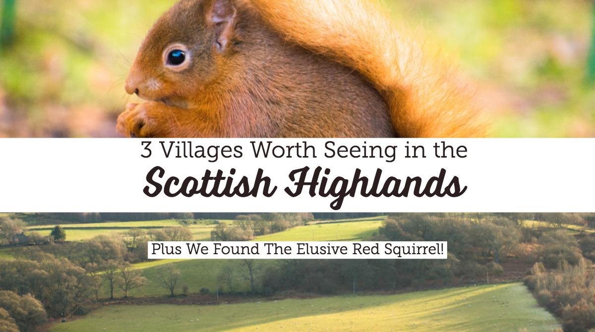 3 Villages Worth Seeing in the Scottish Highlands   Scotland Travel   Red Squirrel   Aberfeldy   Drumnadrochit   Kinloch Rannoch  Loch Ness