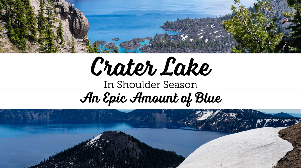 Crater Lake in Shoulder Season: An Epic Amount of Blue | Oregon Travel | National Parks