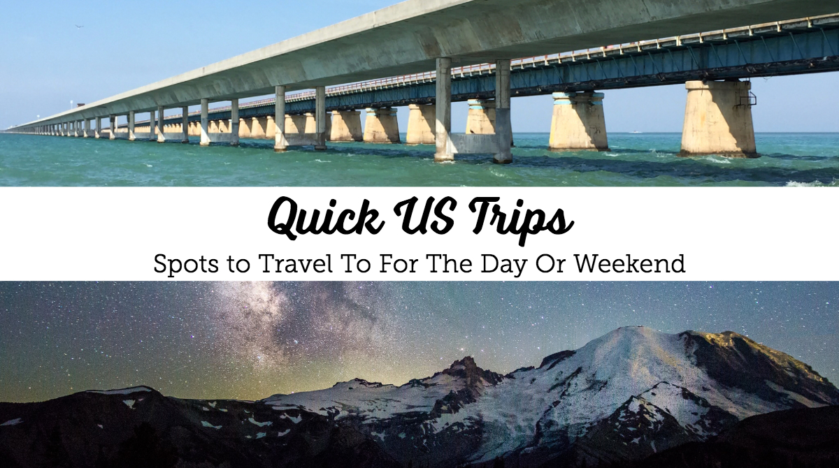 Quick US Trips: Spots to Travel To For The Day Or Weekend | Washington | California | Nebraska | Illinois | New York | Florida