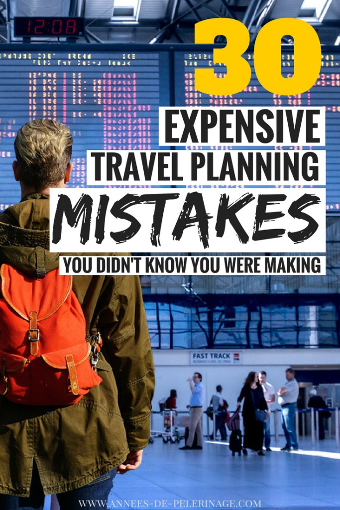 30 expensive travel planning mistakes
