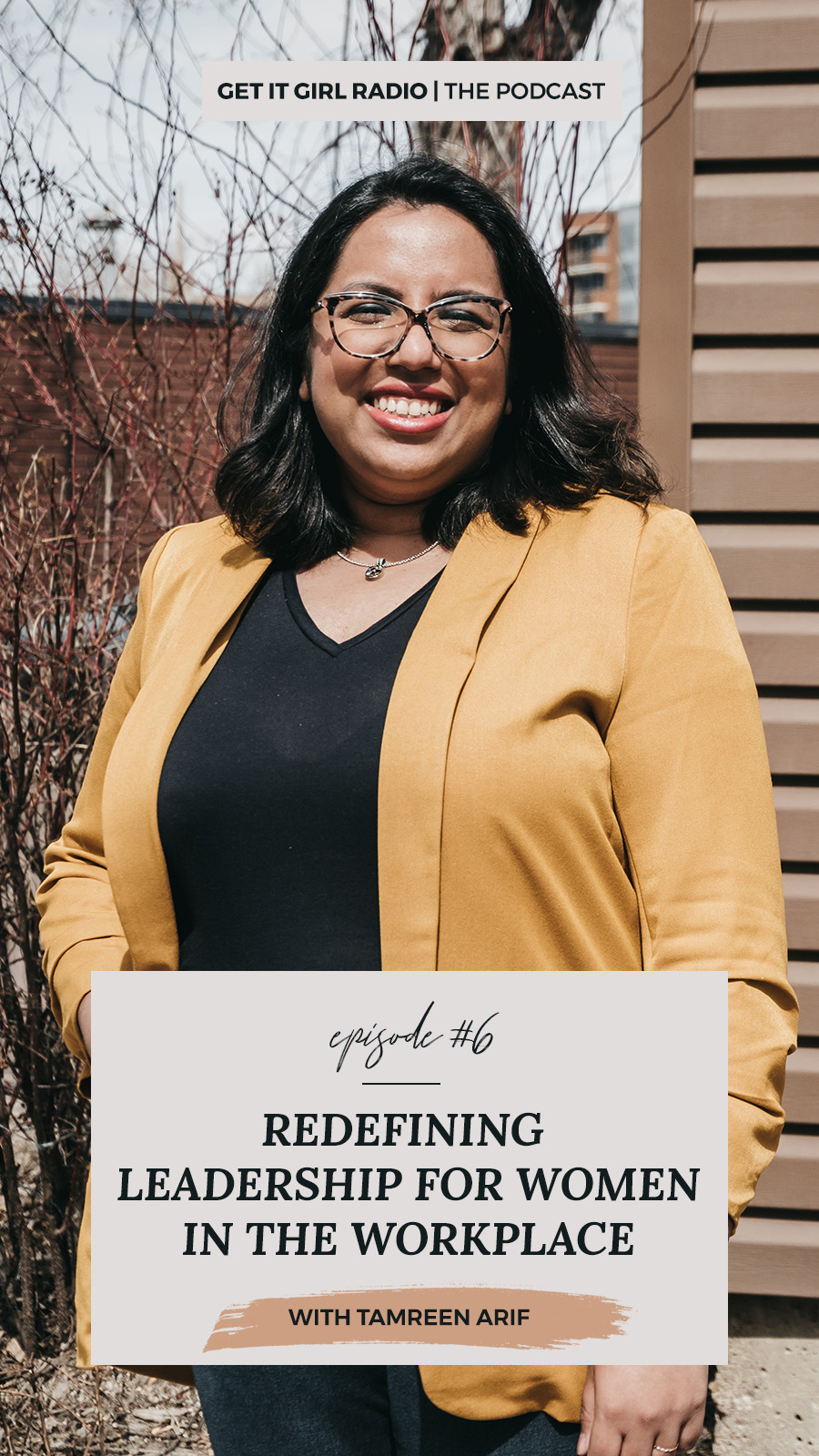 Ep. 6 | Redefining Leadership For Women In The Workplace with Tamreen Arif