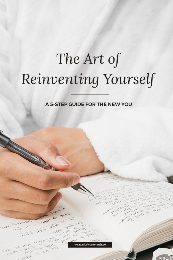 The Art of Reinvent Yourself | A 5 Step Guide for the New You | Nicole Constante | Personal Development Blog.jpg