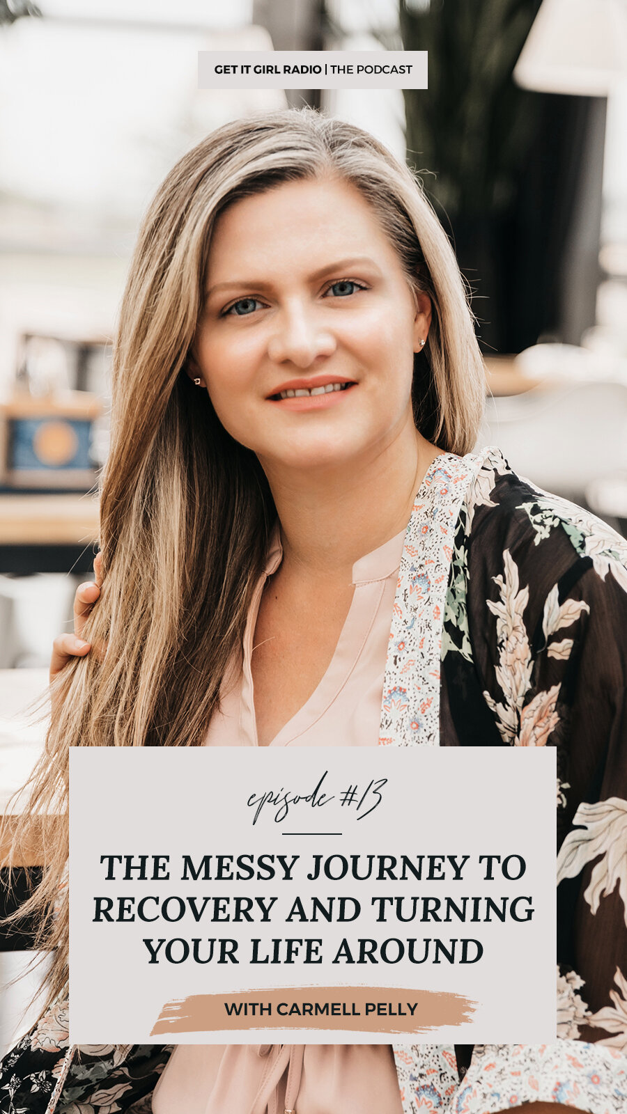 Ep. 13 | The Messy Journey To Recovery and Turning Your Life Around with Carmell Pelly | The Get It Girl Radio Podcast with Nicole Constante
