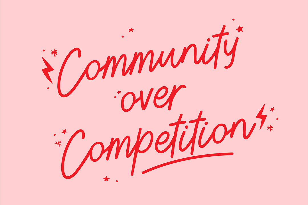 BLOG:   Community over Competition