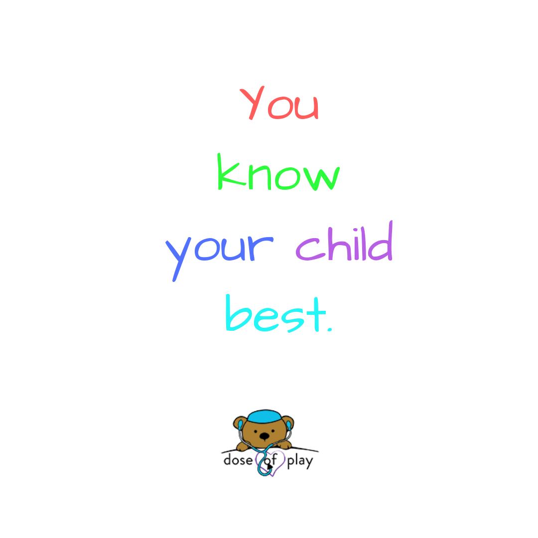 you know your child best. #childlife #quotes #parenting #momlife #motherhood #fatherhood #pediatrics #pediatrichealthcare #childrenshospital #advocating #yougotthis #doseofplay #autismspectrum #familyblog #parentingsupport