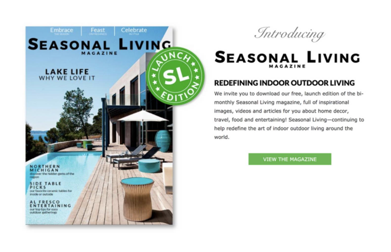 Click here to read the inaugural issue:  www.seasonalliving.com/seasonal-living-magazine