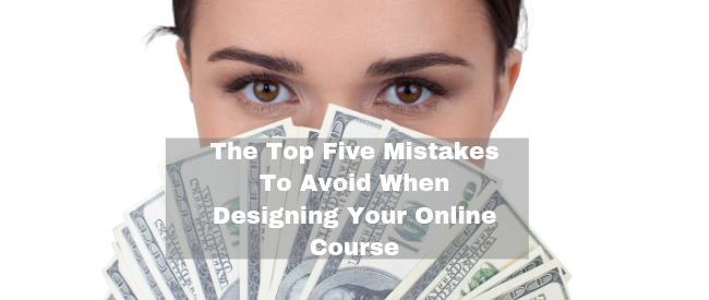 The Top FIve Mistakes To Avoid When Designing Your Online Course