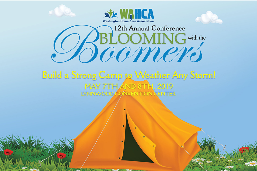 "Join Us! - We are excited to invite you to the Washington Home Care Association's 12th Annual Conference Blooming with the Boomers! You won't want to miss this one! Our theme this year camping and it is our goal to help you ""Build a Strong Camp to Weather Any Storm"" in home care!"