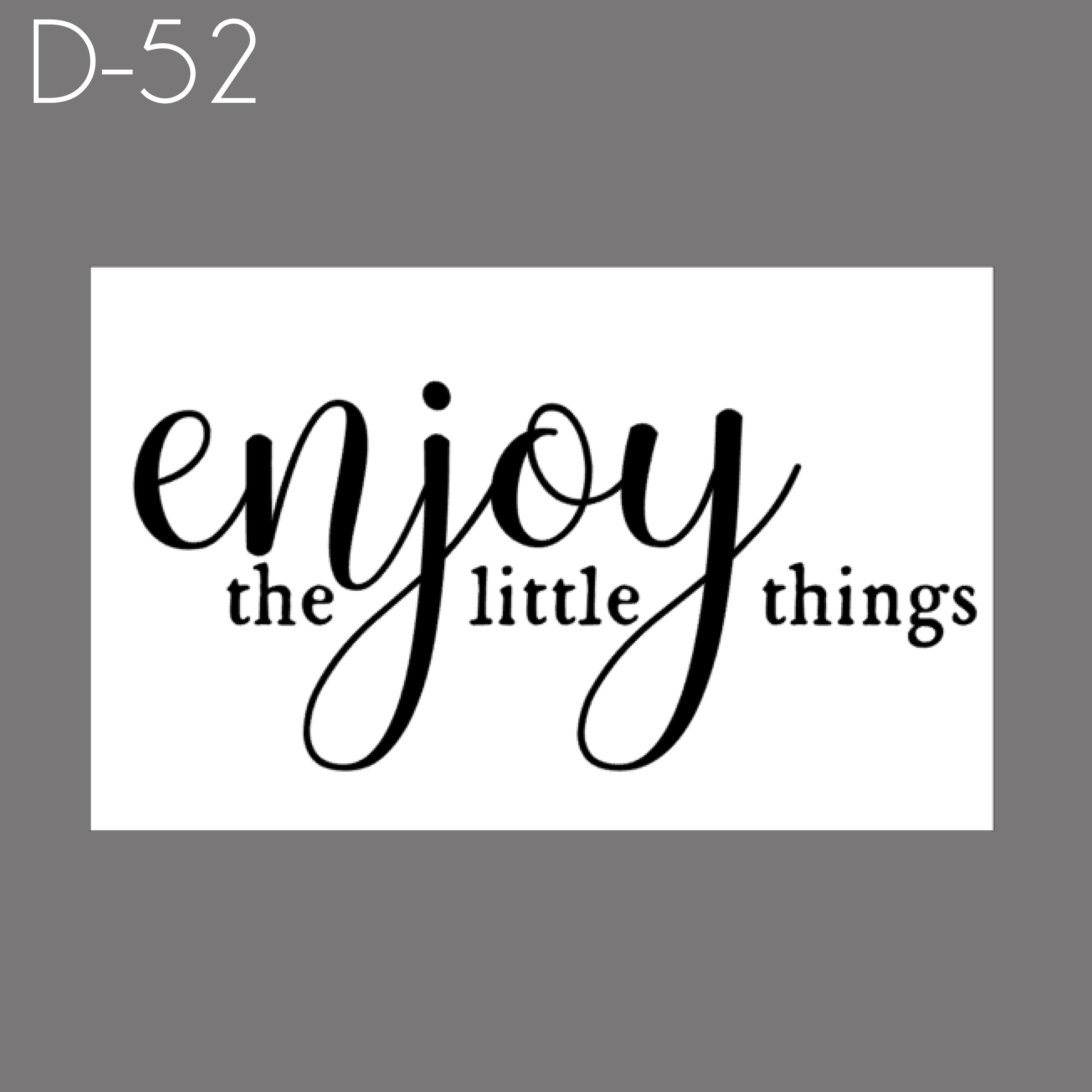 D52 - Enjoy the Little Things.jpg